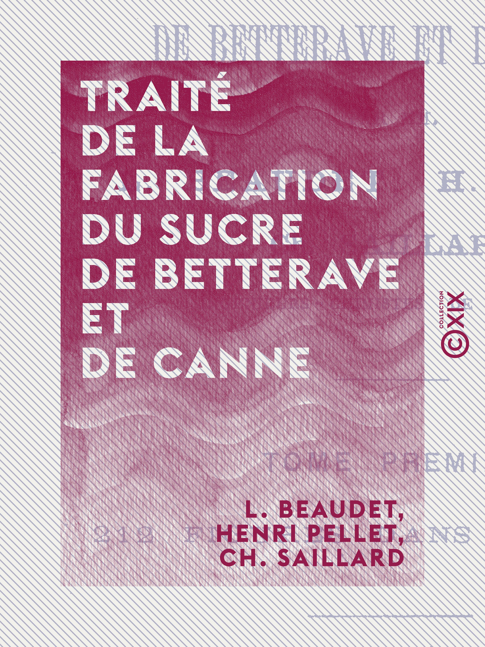 Traité de la fabrication du sucre de betterave et de canne - Tome I