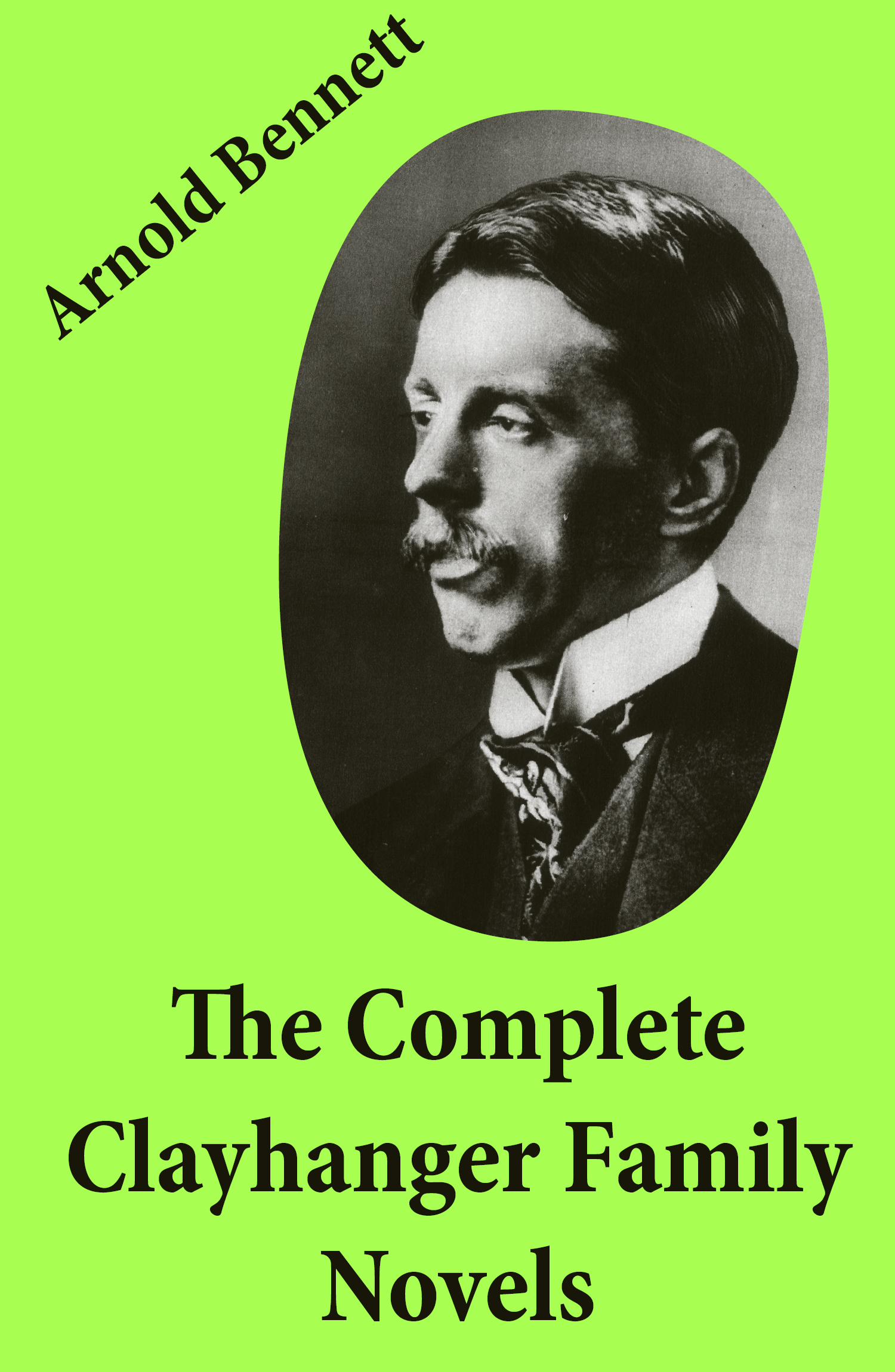 The Complete Clayhanger Family Novels (Clayhanger + Hilda Lessways + These Twain + The Roll Call)