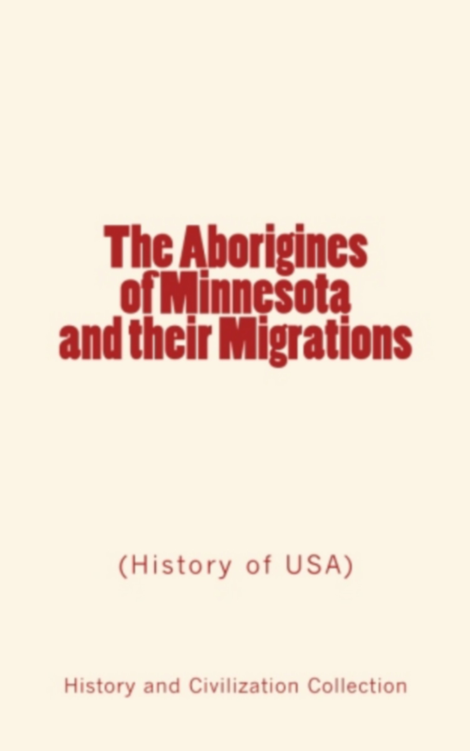 The Aborigines of Minnesota and their Migrations