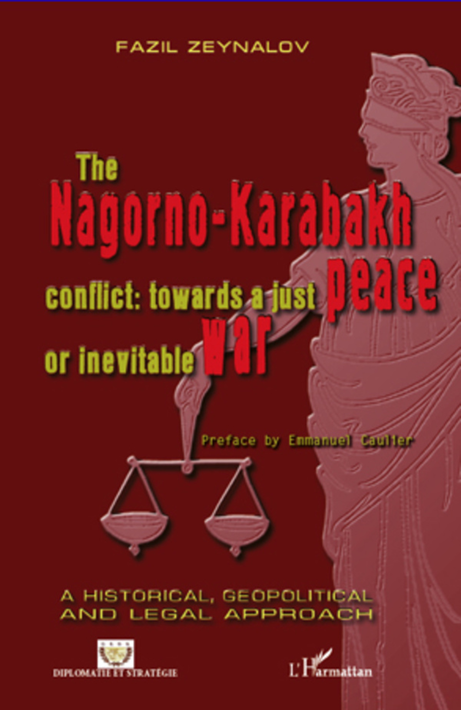 The Nagorno-Karabakh conflict : towards a just peace or inevitable war