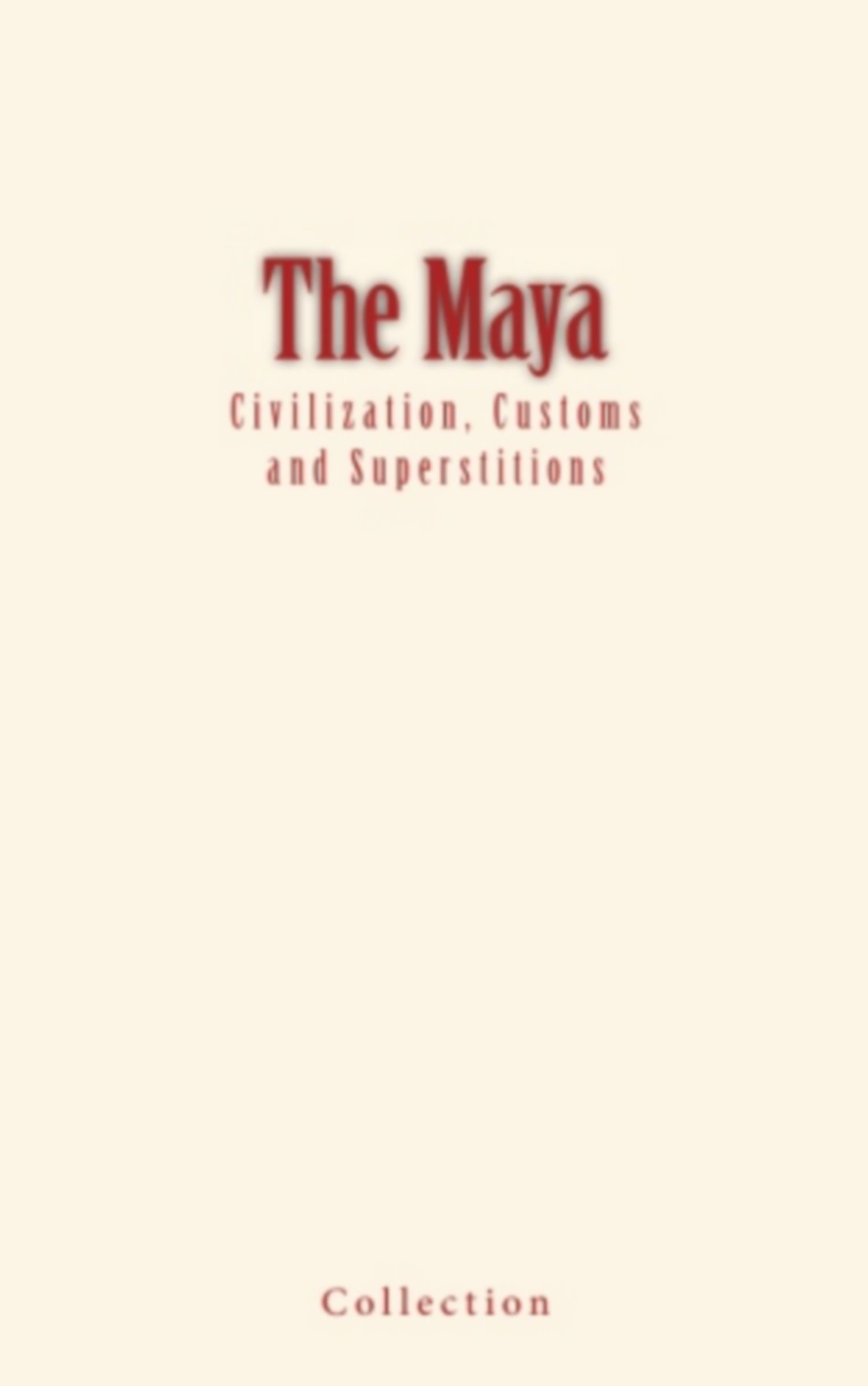 The Maya : Civilization, Customs and Superstitions