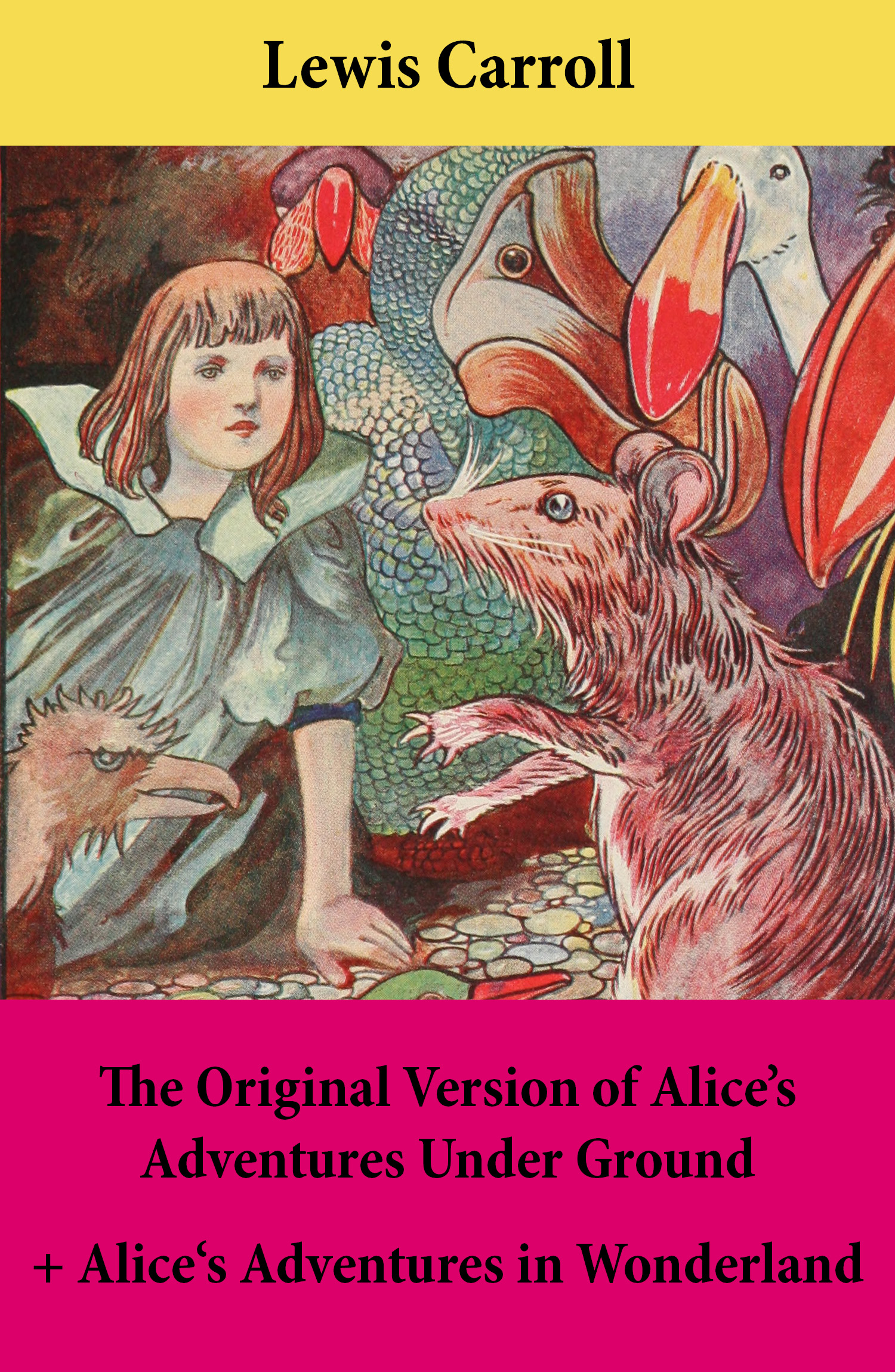 The Original Version of Alice's Adventures Under Ground + Alice's Adventures in Wonderland