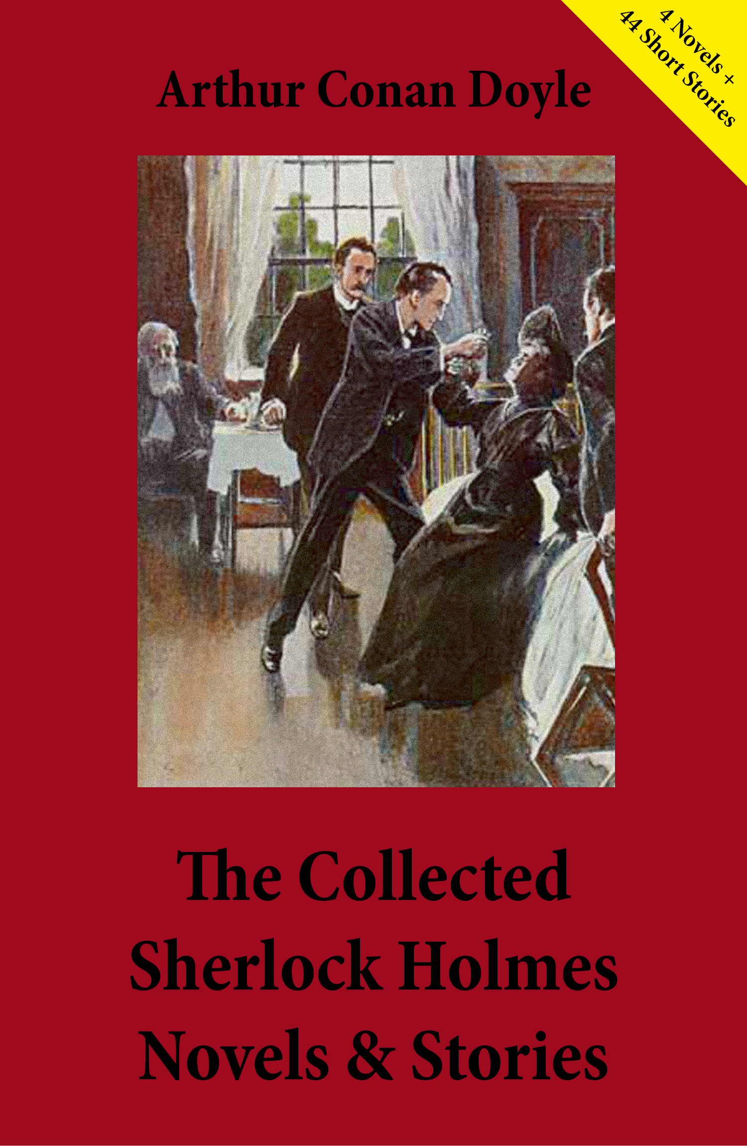 The Collected Sherlock Holmes Novels & Stories (4 Novels + 44 Short Stories)