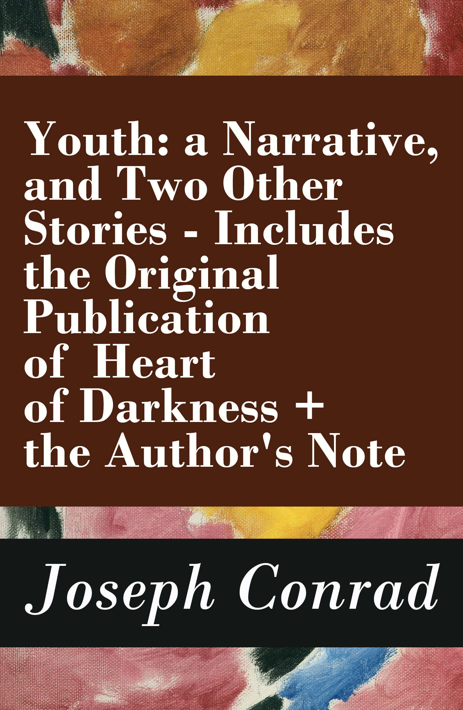 Youth: a Narrative, and Two Other Stories - Includes the Original Publication of Heart of Darkness + the Author's Note
