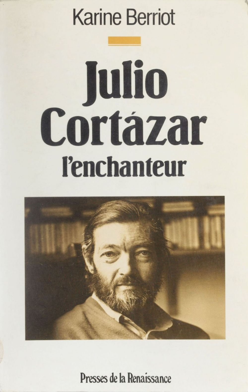 Julio Cortazar : l'enchanteur
