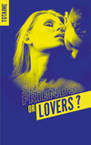 Sex friends or lovers ?