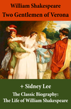 Two Gentlemen of Verona (The Unabridged Play) + The Classic Biography: The Life of William Shakespeare