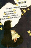 Best of Frances Hodgson Burnett: The Secret Garden + A Little Princess + Little Lord Fauntleroy + The Making of a Marchioness (or Emily Fox-Seton)