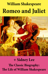 Romeo and Juliet (The Unabridged Play) + The Classic Biography: The Life of William Shakespeare