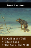 The Call of the Wild + White Fang + The Son of the Wolf (3 Unabridged Classics)