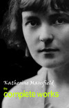 Katherine Mansfield: The Complete Works