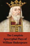 The Complete Apocryphal Plays of William Shakespeare