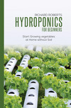 Hydroponics for Beginners: Star Growing Vegetables at Home Without Soil