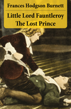 Little Lord Fauntleroy + The Lost Prince (2 Unabridged Classics in 1 eBook)