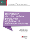 Guide de l'orthophoniste - Volume 4 : Intervention dans les troubles : parole, voix, déglutition et déficiences auditives