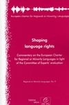 Shaping language rights - Commentary on the European Charter for Regional or Minority Languages in light of the Committee of Experts' evaluation (Regional or Minority Languages, No.9)