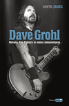 Dave Grohl. Nirvana, Foo Fighters et autres mésaventures