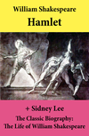 Hamlet (The Unabridged Play) + The Classic Biography: The Life of William Shakespeare