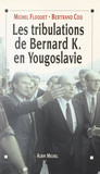 Les tribulations de Bernard K. en Yougoslavie