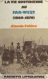 La vie quotidienne au Far West, 1860-1890