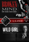 DUO émotions L.S.Ange - Broken mind & Wild girl