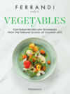 Vegetables. Flexitarian Recipes and Techniques from the Ferrandi School of Culinary Arts