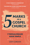 5 Marks of a Gospel Church - 1 Thessalonians Made Simple