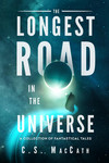 The Longest Road in the Universe: A Collection of Fantastical Tales