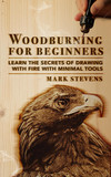 Woodburning for Beginners: Learn the Secrets of Drawing With Fire With Minimal Tools