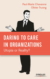 Daring to Care in organizations: Utopia or Reality?