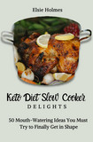 Keto Diet Slow Cooker Delights: 50 Mouth-Watering Ideas You Must Try to Finally Get in Shape