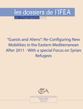 """""""Guests and Aliens"""": Re-Configuring New Mobilities in the Eastern Mediterranean After 2011 - with a special focus on Syrian refugees"""