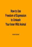 How to Use Freedom of Expression to Unleash Your Inner Wild Animal