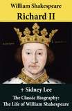 Richard II (The Unabridged Play) + The Classic Biography: The Life of William Shakespeare
