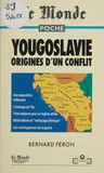 Yougoslavie, origines d'un conflit