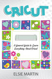 Cricut: A General Guide to Learn Everything About Cricut