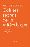 Cahiers secrets de la Ve République, tome 4 (1997-2007)