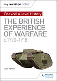 My Revision Notes: Edexcel A-level History: The British Experience of Warfare, c1790-1918