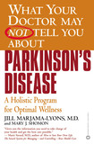 What Your Doctor May Not Tell You About(TM): Parkinson's Disease