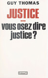 Justice... vous osez dire justice ?