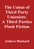 The Union of Third Party Unionists: A Third Parties Flash Fiction