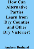 How Can Alternative Parties Learn from Dry Counties and Other Dry Victories?