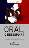 Oral, ô désespoir !