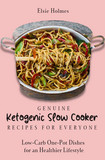 Genuine Ketogenic Slow Cooker Recipes for Everyone: Low-Carb One-Pot Dishes for an Healthier Lifestyle