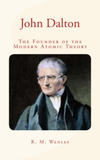 John Dalton : the Founder of the Modern Atomic Theory
