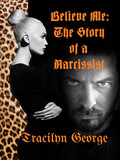 Believe Me The Story of a Narcissist