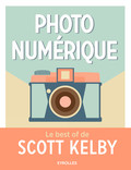 Photo numérique - Le best of de Scott Kelby