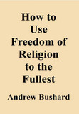 How to Use Freedom of Religion to the Fullest
