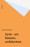Syrie : art, histoire, architecture