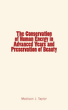 The Conservation of Human Energy in Advanced Years and Preservation of Beauty